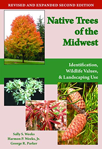 Native Trees of the Midwest: Identification, Wildlife Value, and Landscaping Use: Weeks, Sally S.; ...