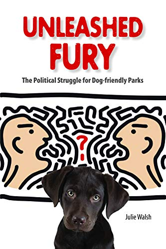 9781557535757: Unleashed Fury: The Political Struggle for Dog-friendly Parks (New Directions in the Human-Animal Bond)