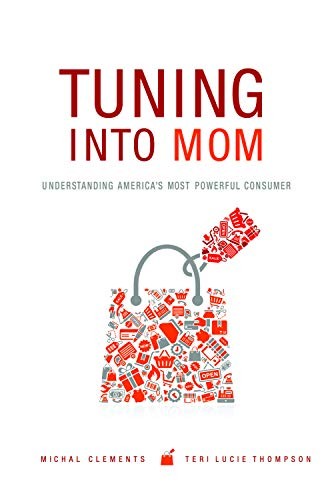 9781557535856: Tuning into Mom: Understanding America's Most Powerful Consumer