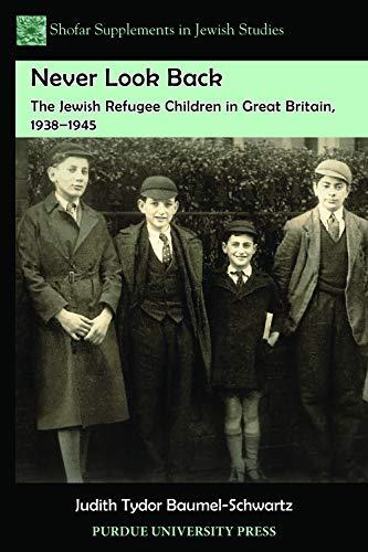 9781557536129: Never Look Back: The Jewish Refugee Children in Great Britain, 1938-1945 (Shofar Supplements in Jewish Studies)