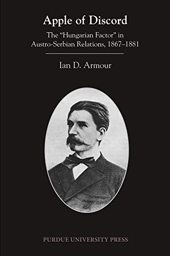 "9781557536839: Apple of Discord: The ""Hungarian Factor"" in Austro-Serbian Relations, 1867-1881 (Central European Studies)"