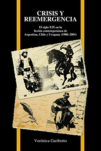 9781557537157: Crisis y reemergencia: El Siglo Xix En la Ficción Contemporánea de Argentina, Chile Y Uruguay (1980–2001) (Purdue Studies in Romance Literatures) (Spanish Edition)