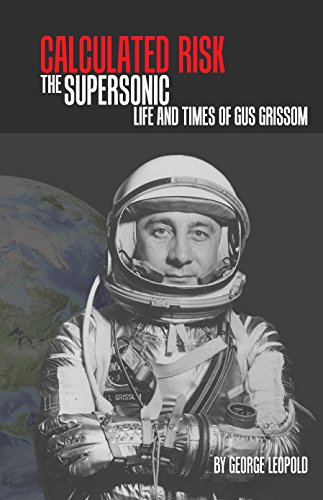 Calculated Risk: The Supersonic Life and Times of Gus Grissom (Hardcover): George Leopold