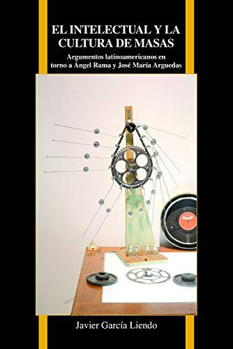 9781557537614: El intelectual y la cultura de masas: Argumentos Latinoamericanos En Torno a Ángel Rama Y José María Arguedas (Purdue Studies in Romance Literatures) (Spanish Edition)