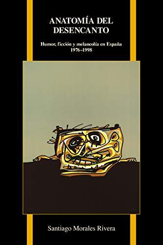 9781557537683: Anatomía del desencanto: Humor, Ficción Y Melancolía En España (1976-1998) (Purdue Studies in Romance Literatures) (Spanish Edition)