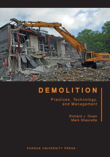 Demolition: Practices, Technology, and Management (Purdue Handbooks in Building Construction): ...