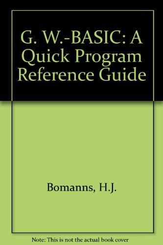 Gw Basic a Quick Program Reference Guide: Bomanns, H. J.