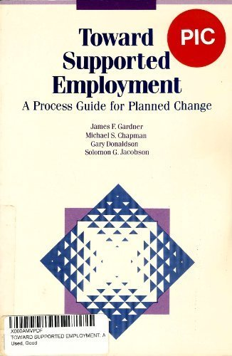 Toward Supported Employment: A Process Guide for Planned Change: James F. Gardner
