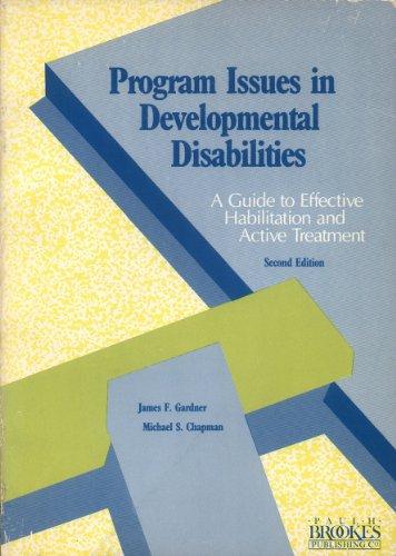 Program Issues in Developmental Disabilities: A Guide: James F. Gardner,