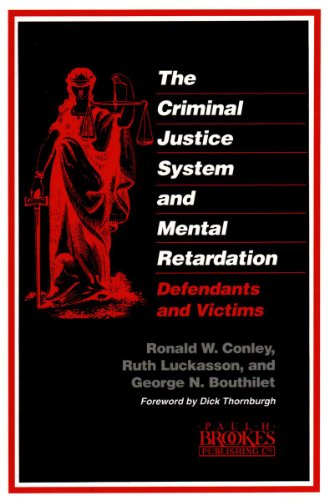 The Criminal Justice System and Mental Retardation: Defendants and Victims: Conley, Ronald W., ...