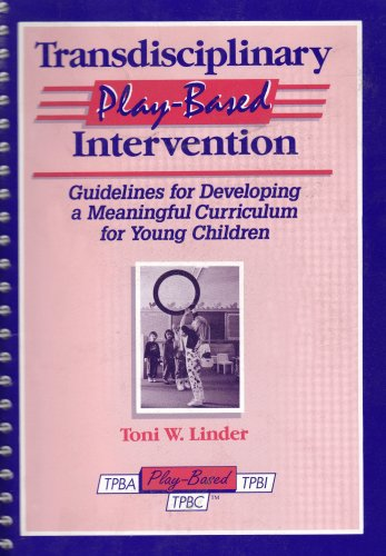 9781557661302: Transdisciplinary Play-Based Intervention: Guidelines for Developing a Meaningful Curriculum for Young Children (Transdisciplinary Play-Based Assessment & Transdisciplinary)