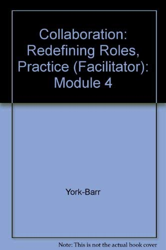 Collaboration Facilitator Guide: Redefining Roles, Practices and: Jennifer York-Barr; Robi