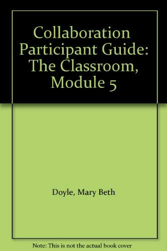 Collaboration Participant Guide: The Classroom, Module 5: Mary Beth Doyle;