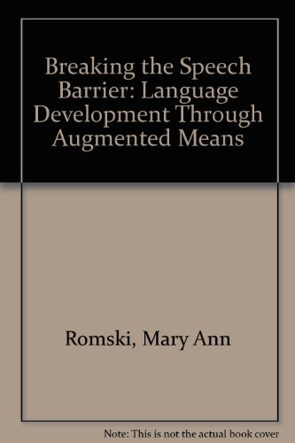 Breaking the Speech Barrier: Language Development Through: Romski, Mary Ann,