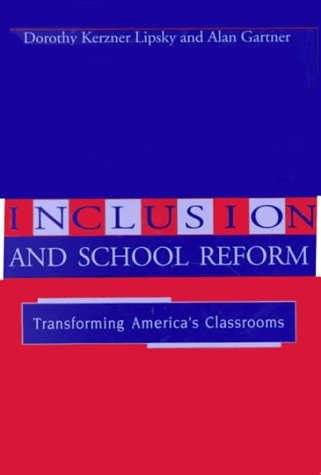 Inclusion and School Reform: Transforming America's Classrooms: Dorothy Kerzner Lipsky,
