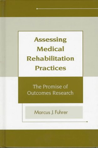 9781557662743: Assessing Medical Rehabilitation Practices: The Promise of Outcomes Research