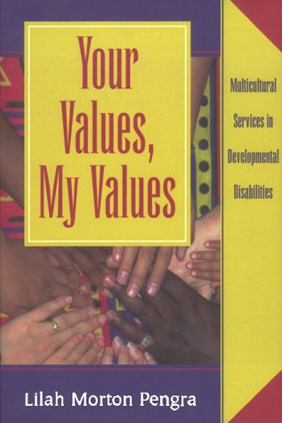 Your Values, My Values: Multicultural Services in Developmental Disabilities: Pengra, Lilah Morton