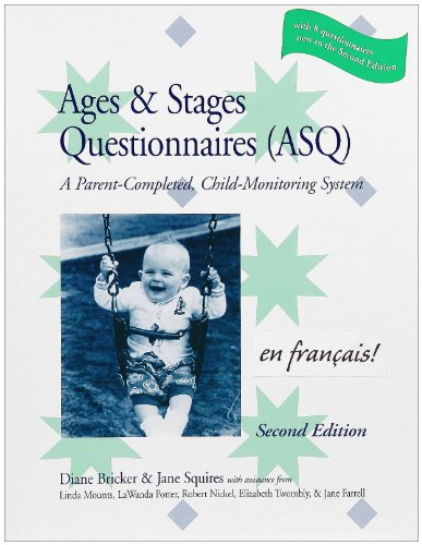 The Ages & Stages Questionnaires (ASQ): A Parent-Completed, Child-Monitoring System [With 19 Master Questionnaires and 19 Scoring Sheets] (French Edition) (155766482X) by Diane Bricker; Jane Squires