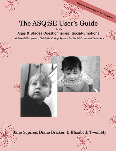 The ASQ: SE User's Guide: For the Ages & Stages Questionnaires: Social-Emotional (1557665338) by Jane Squires Ph.D.; Diane Bricker Ph.D.; Elizabeth Twombly M.S.