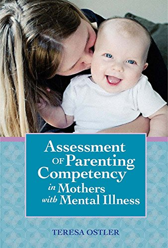 Assessment of Parenting Competency in Mothers with Mental Illness (Vital Statistics): Ostler Ph.D.,...