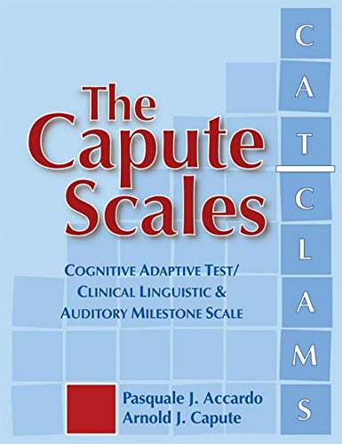 Capute Scales Manual: Cognitive Adaptive Test / Clinical Linguistic Auditory Milestone Scale: ...