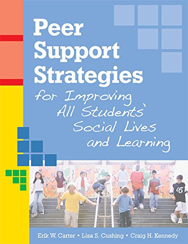 Peer Support Strategies for Improving All Students' Social Lives and Learning: Carter, Erik W.