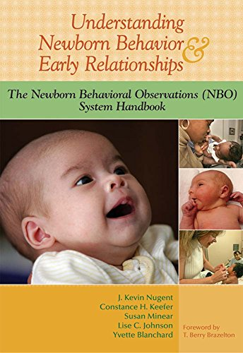 Understanding Newborn Behavior & Early Relationships: The Newborn Behavioral Observations (NBO)...