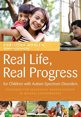 9781557669544: Real Life, Real Progress for Children with Autism Spectrum Disorders: Strategies for Successful Generalization in Natural Environments