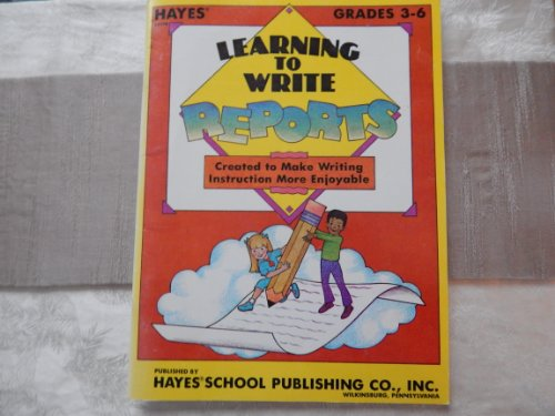 Learning To Write Reports: Created to Make: Hayes