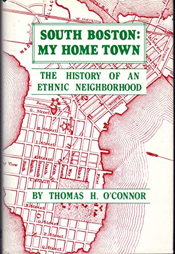 South Boston: My Home Town : The History of an Ethnic Neighborhood (1557701016) by O'Connor, Thomas H.