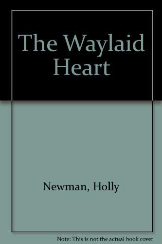 The Waylaid Heart: Newman, Holly