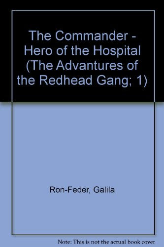9781557740519: The Commander - Hero of the Hospital (The Advantures of the Redhead Gang; 1)