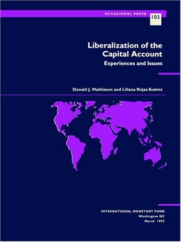 Liberalization of the Capital Account: Experiences and Issues (Occasional Paper (Intl Monetary Fund...