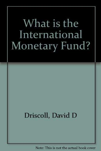 What is the International Monetary Fund?: Driscoll, David D