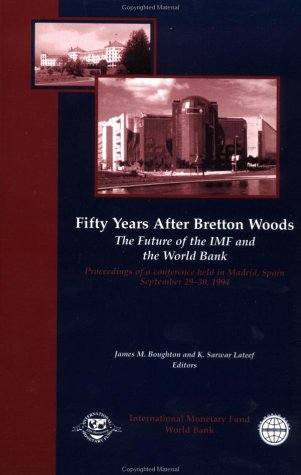 9781557754875: Fifty Years After Bretton Woods: The Future of Imf and the World Bank : Proceedings of a Conference Held in Madrid, Spain September 29-30, 1994