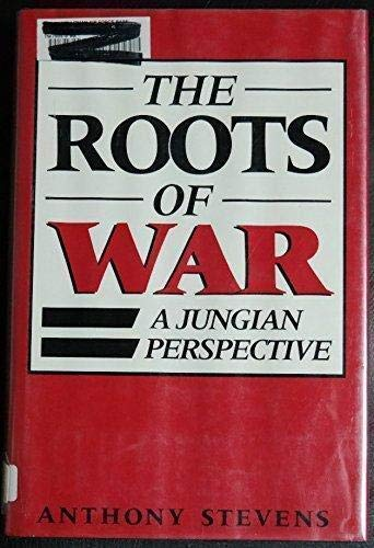 The Roots of War: A Jungian Perspective: Stevens, Anthony