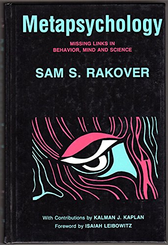 Metapsychology: Missing Links in Behavior, Mind and: Rakover, Sam S.