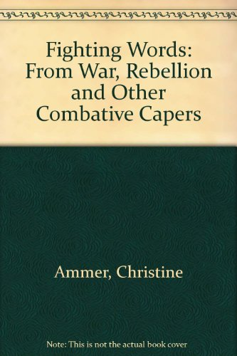 Fighting Words: From War, Rebellion and Other Combative Capers (9781557780560) by Christine Ammer