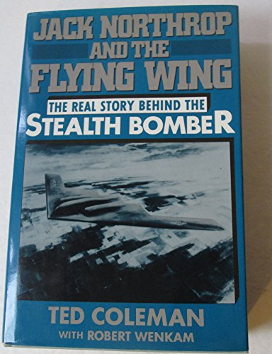 9781557780799: Jack Northrop and the Flying Wing: The Story Behind the Stealth Bomber