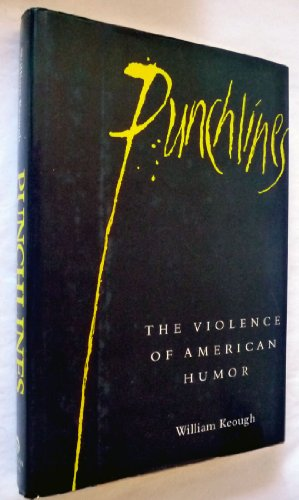 Punchlines: The Violence of American Humor: Keough, William