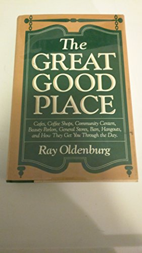 9781557781109: The Great Good Place: Cafes, Coffee Shops, Community Centers, Beauty Parlors, General Stores, Bars, Hangouts and How They Get You Through the Day