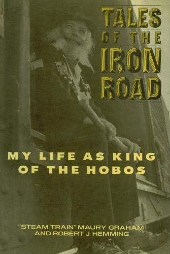 Tales of the iron road - My life as king of the hobos.: Graham, Maury u. Robert J. Hemming