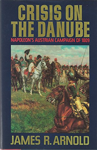 9781557781376: Crisis on the Danube: Napoleon's Austrian Campaign of 1809