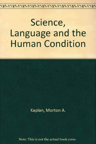 Science, Language and the Human Condition: Kaplan, Morton A.