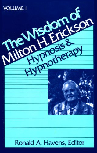 The Wisdom of Milton H. Erickson: Hypnosis and Hypnotherapy Vol 1