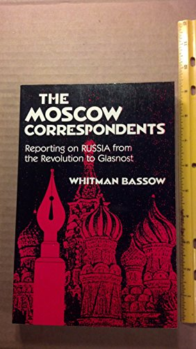 The Moscow Correspondents: Reporting on Russia from: Whitman Bassow