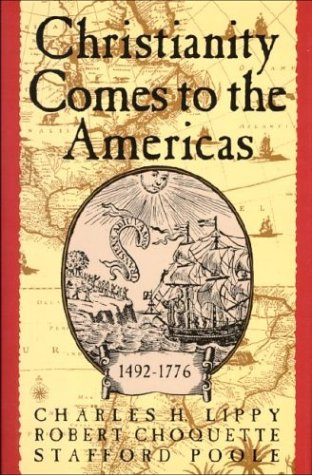 Christianity Comes to the Americas 1492-1776: Lippy, Charles, Choquette, Robert, Poole, Stafford
