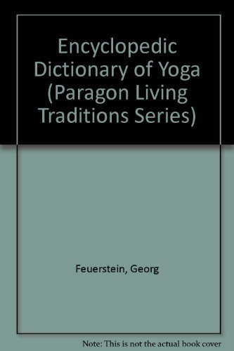 Encyclopedic Dictionary of Yoga (1st Edition) (Paragon Living Traditions Series): Feuerstein, Georg