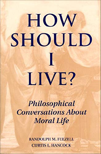 How Should I Live? : Philosophical Conversations: Randolph M. Feezell;