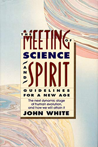 The Meeting of Science and Spirit: Guidelines for a New Age: White, John Warren